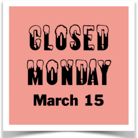 Closed AGAIN Today – Monday 3/15